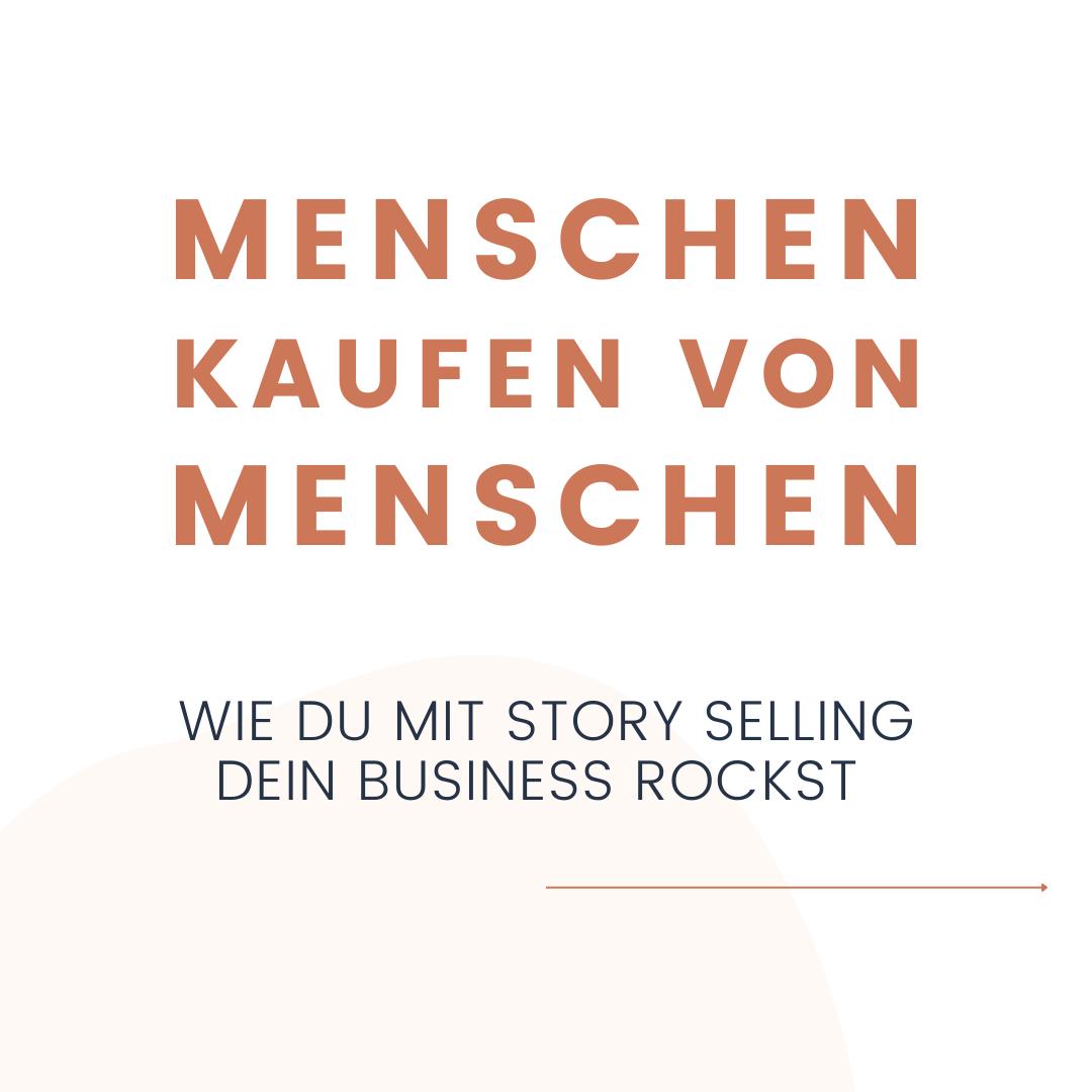 Menschen kaufen von Menschen - Wie Du mit Story Selling Dein Business rockst